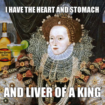Elizabeth I: I HAVE THE HEART AND STOMACH AND LIVER OF A KING